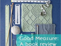 Book Review: Good Measure – Knit a Perfect Fit Every Time